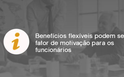 Benefícios flexíveis podem ser fator de motivação para os funcionários