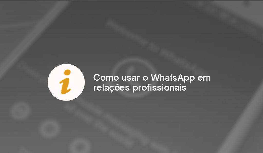 Como usar o WhatsApp em relações profissionais