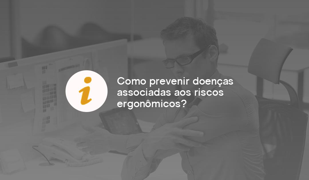 Como prevenir doenças associadas aos riscos ergonômicos?